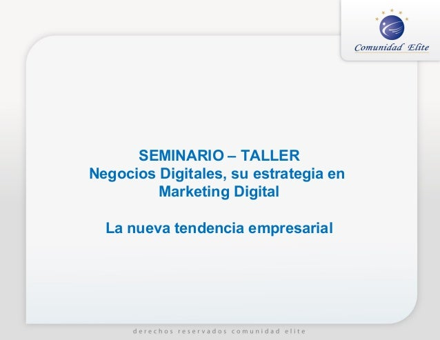 SEMINARIO – TALLERNegocios Digitales, su estrategia en         Marketing Digital  La nueva tendencia empresarial