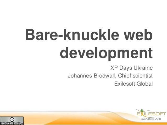 Bare-knuckle web    development                   XP Days Ukraine     Johannes Brodwall, Chief scientist                  ...