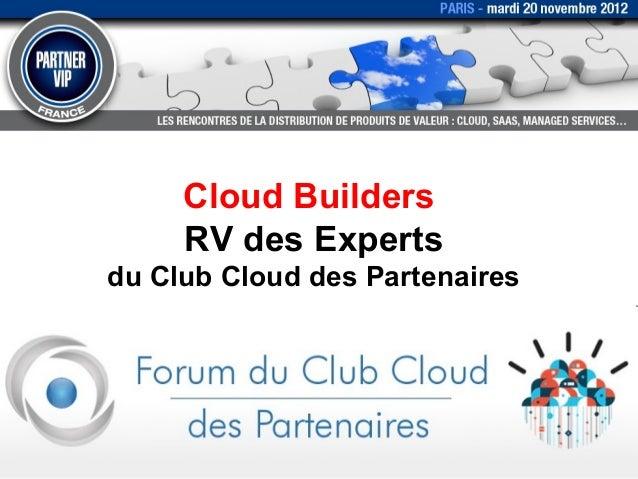 Cloud Builders     RV des Expertsdu Club Cloud des Partenaires