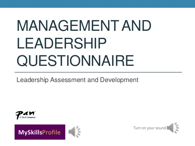 MANAGEMENT ANDLEADERSHIPQUESTIONNAIRELeadership Assessment and Development                                   Turn on your ...