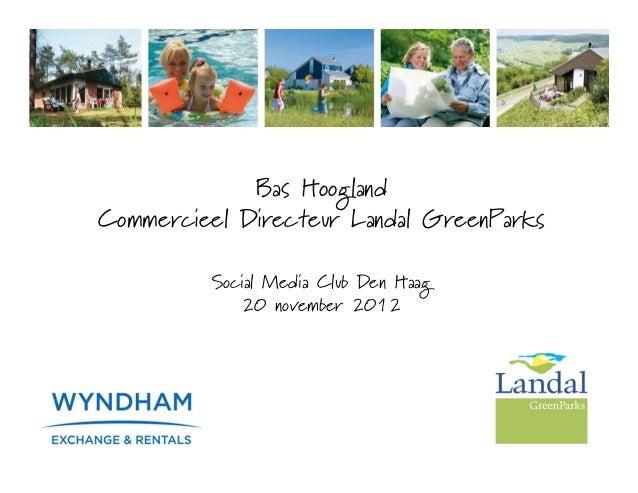 Bas HooglandCommercieel Directeur Landal GreenParks         Social Media Club Den Haag            20 november 2012