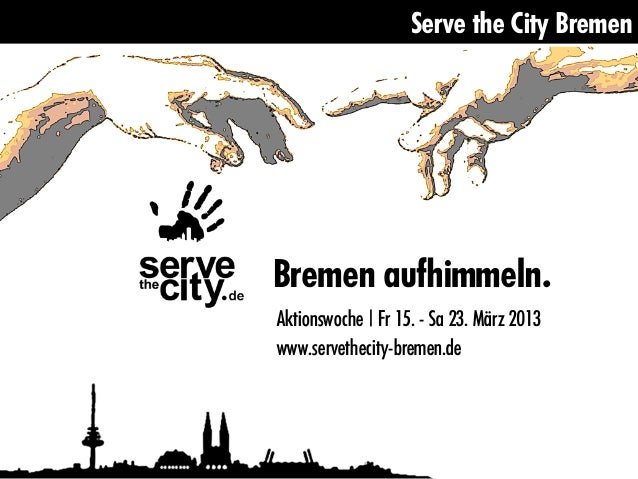 Serve the City BremenBremen aufhimmeln.Aktionswoche | Fr 15. - Sa 23. März 2013www.servethecity-bremen.de