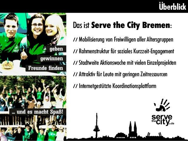 ÜberblickDas ist Serve the City Bremen:// Mobilisierung von Freiwilligen aller Altersgruppen// Rahmenstruktur für soziales...