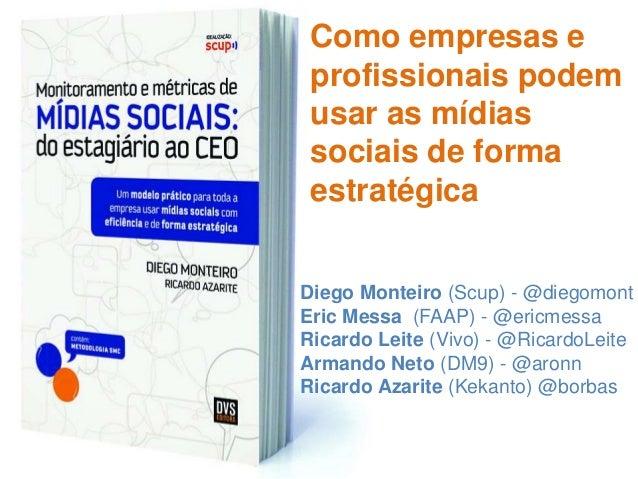 Como empresas e profissionais podem usar as mídias sociais de forma estratégicaDiego Monteiro (Scup) - @diegomontEric Mess...