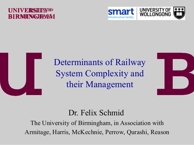 UNIVERSITYOFBIRMINGHAM              Determinants of Railway              System Complexity and                 their Manag...