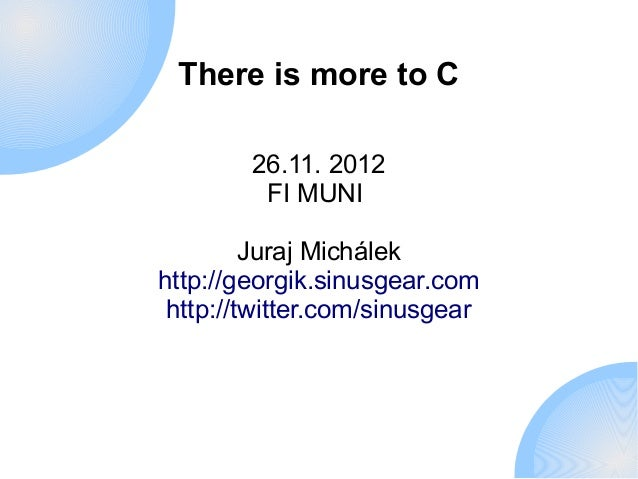 There is more to C        26.11. 2012         FI MUNI         Juraj Michálekhttp://georgik.sinusgear.com http://twitter.co...