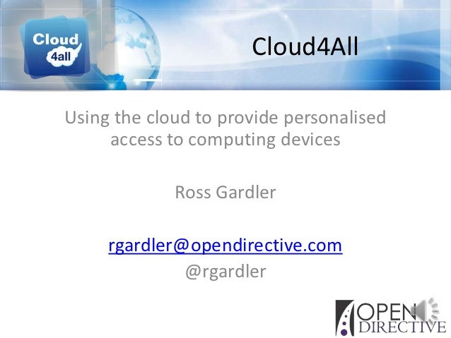 Cloud4AllUsing the cloud to provide personalised     access to computing devices             Ross Gardler     rgardler@ope...