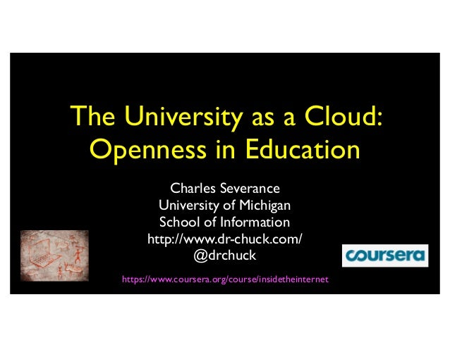 The University as a Cloud: Openness in Education             Charles Severance           University of Michigan           ...