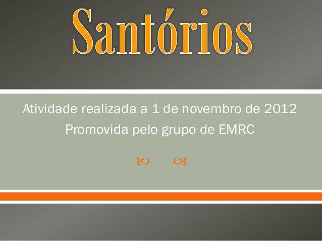 Atividade realizada a 1 de novembro de 2012       Promovida pelo grupo de EMRC                      