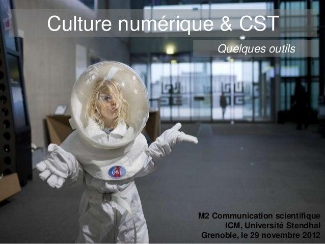 Culture numérique & CST                  Quelques outils              M2 Communication scientifique                   ICM,...