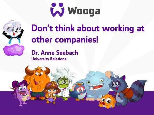 +    Don't think about working at    other companies!    Dr. Anne Seebach    University Relations