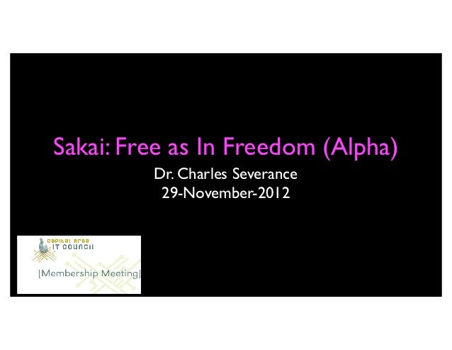 Sakai: Free as In Freedom (Alpha)         Dr. Charles Severance          29-November-2012