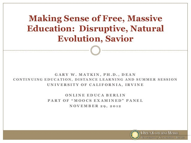Making Sense of Free, Massive    Education: Disruptive, Natural          Evolution, Savior              GARY W. MATKIN, PH...