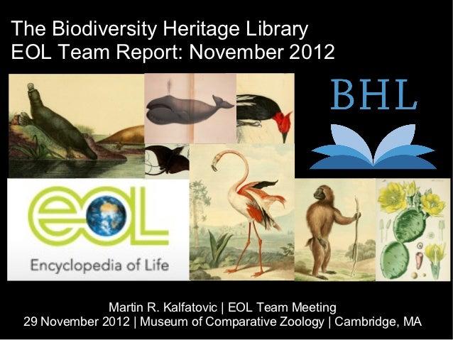The Biodiversity Heritage LibraryEOL Team Report: November 2012              Martin R. Kalfatovic   EOL Team Meeting 29 No...