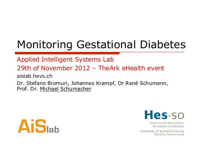 Monitoring Gestational DiabetesApplied Intelligent Systems Lab29th of November 2012 – TheArk eHealth eventaislab.hevs.chDr...