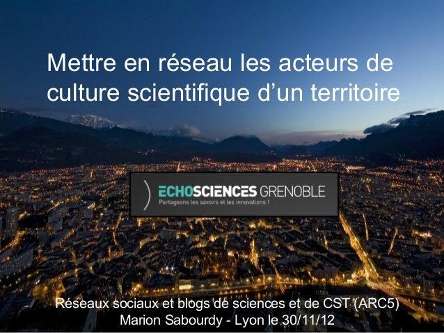 Mettre en réseau les acteurs deculture scientifique d'un territoireRéseaux sociaux et blogs de sciences et de CST (ARC5)  ...