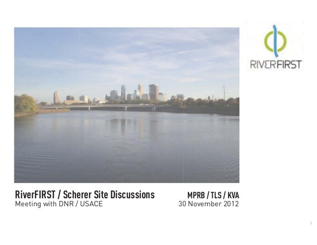 RiverFIRST / Scherer Site Discussions     MPRB / TLS / KVAMeeting with DNR / USACE                30 November 2012        ...