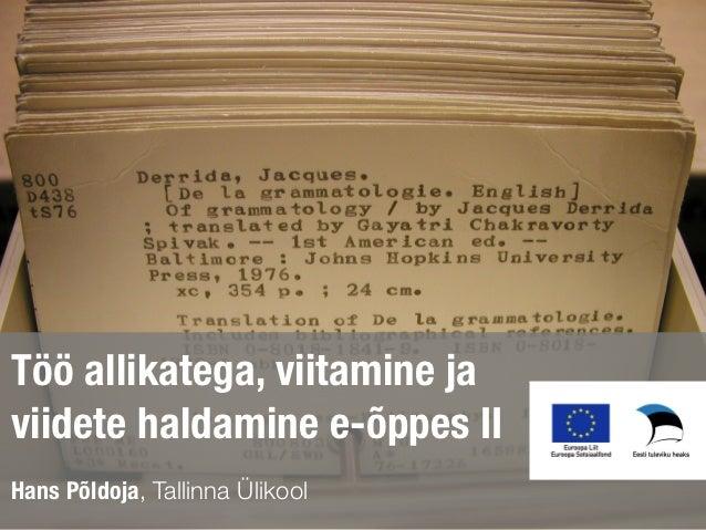 Töö allikatega, viitamine javiidete haldamine e-õppes IIHans Põldoja, Tallinna Ülikool