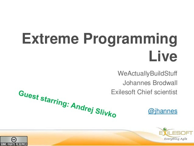 Extreme Programming               Live            WeActuallyBuildStuff              Johannes Brodwall          Exilesoft C...