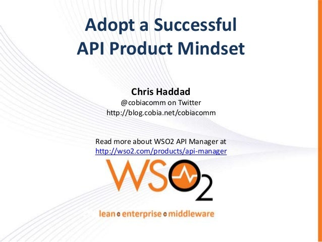 Adopt a SuccessfulAPI Product Mindset            Chris Haddad         @cobiacomm on Twitter     http://blog.cobia.net/cobi...