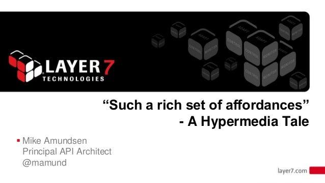 """Such a rich set of affordances""                                  - A Hypermedia Tale Mike Amundsen  Principal API Archit..."