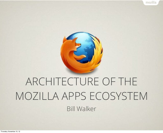 Text                   ARCHITECTURE OF THE                  MOZILLA APPS ECOSYSTEM                            Bill WalkerT...