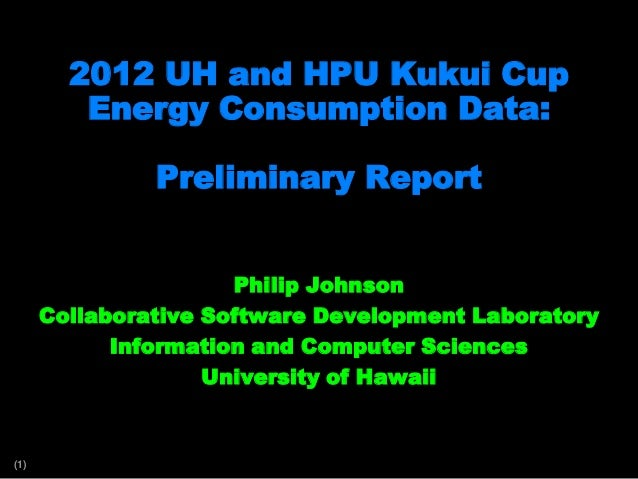 2012 UH and HPU Kukui Cup         Energy Consumption Data:               Preliminary Report                      Philip Jo...