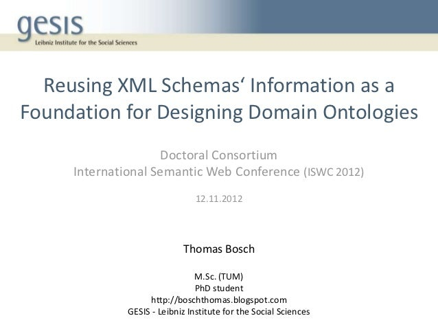 Reusing XML Schemas' Information as aFoundation for Designing Domain Ontologies                    Doctoral Consortium    ...
