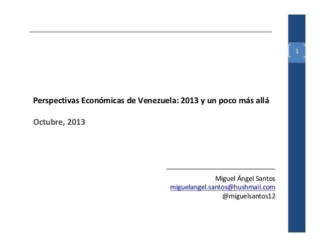 1Perspectivas Económicas de Venezuela: 2013 y un poco más alláOctubre, 2013                                               ...