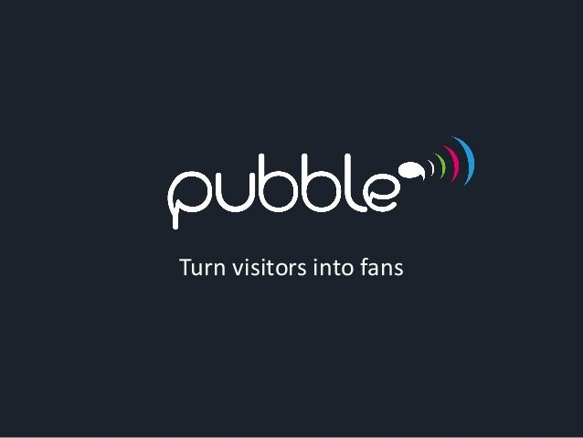 Turn visitors into fans