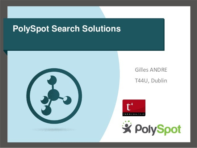 PolySpot Search Solutions                            Gilles ANDRE                            T44U, Dublin