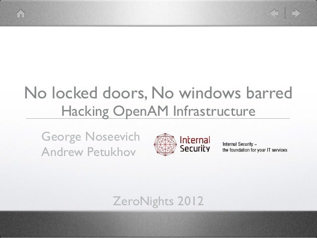 No locked doors, No windows barred     Hacking OpenAM Infrastructure  George Noseevich  Andrew Petukhov             ZeroNi...