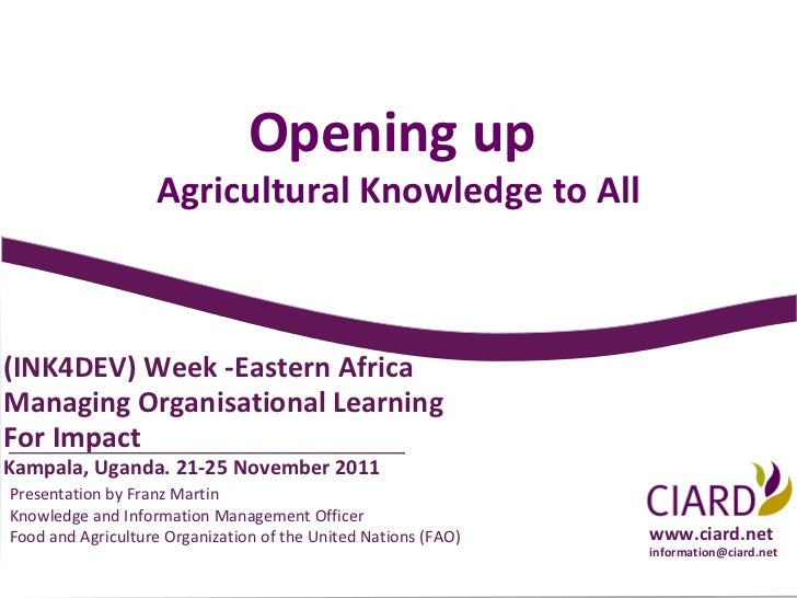 Opening up                   Agricultural Knowledge to All(INK4DEV) Week -Eastern AfricaManaging Organisational LearningFo...