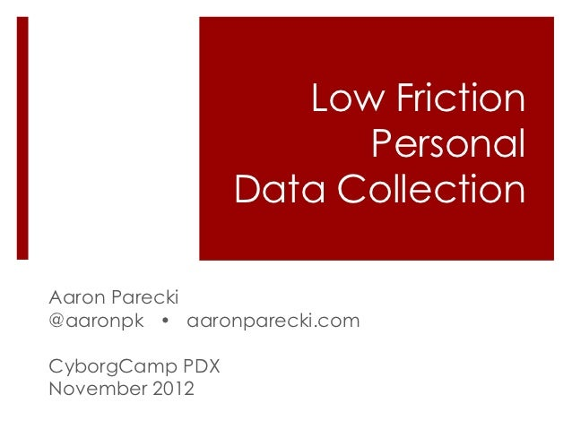 Low Friction                       Personal                 Data CollectionAaron Parecki@aaronpk • aaronparecki.comCyborgC...