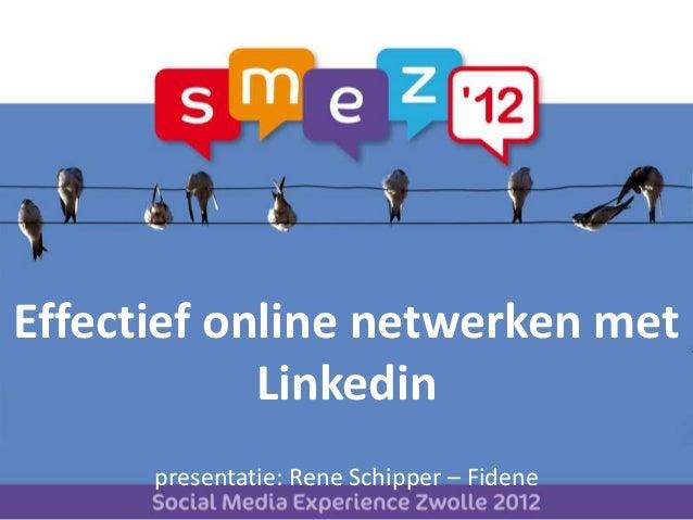 Effectief online netwerken met            Linkedin      presentatie: Rene Schipper – Fidene