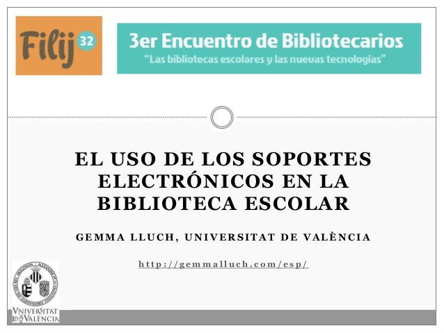 EL USO DE LOS SOPORTES  ELECTRÓNICOS EN LA  BIBLIOTECA ESCOLARGEMMA LLUCH, UNIVERSITAT DE VALÈNCIA       http://gemmalluch...