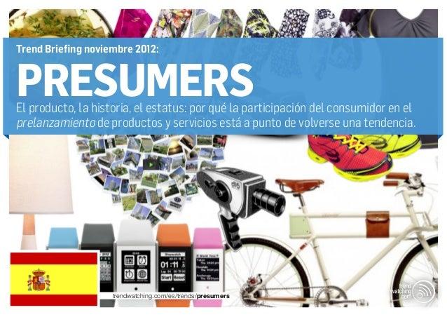 Trend Briefing noviembre 2012:PRESUMERSEl producto, la historia, el estatus: por qué la participación del consumidor en el...
