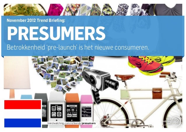 November 2012 Trend Briefing:PRESUMERSBetrokkenheid 'pre-launch' is het nieuwe consumeren.                    trendwatchin...