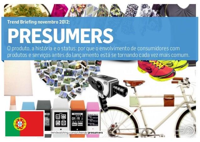 Trend Briefing novembro 2012:PRESUMERSO produto, a história e o status: por que o envolvimento de consumidores comprodutos...