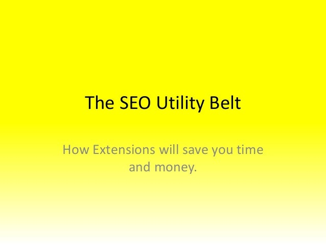 The SEO Utility BeltHow Extensions will save you time          and money.