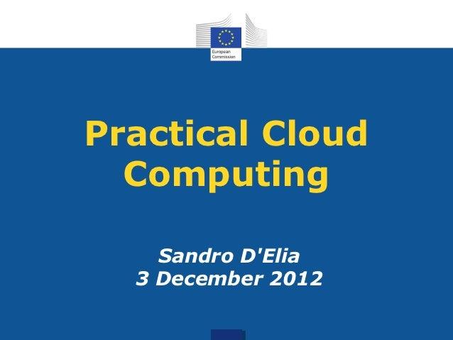 Practical Cloud  Computing    Sandro DElia  3 December 2012
