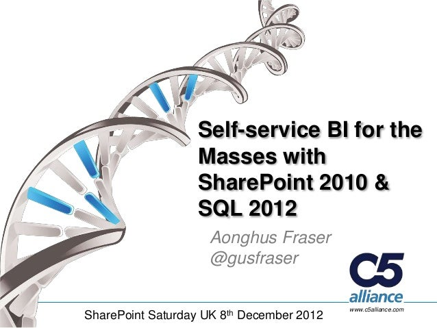 Self-service BI for the                   Masses with                   SharePoint 2010 &                   SQL 2012      ...