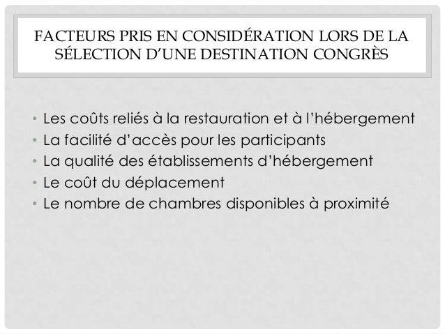 FACTEURS PRIS EN CONSIDÉRATION LORS DE LA  SÉLECTION D'UNE DESTINATION CONGRÈS•   Les coûts reliés à la restauration et à ...