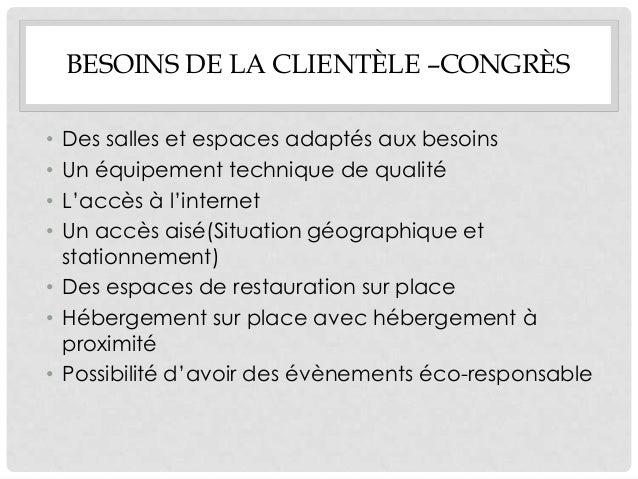 BESOINS DE LA CLIENTÈLE –CONGRÈS• Des salles et espaces adaptés aux besoins• Un équipement technique de qualité• L'accès à...