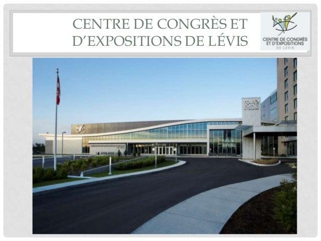CENTRE DE CONGRÈS ETD'EXPOSITIONS DE LÉVIS