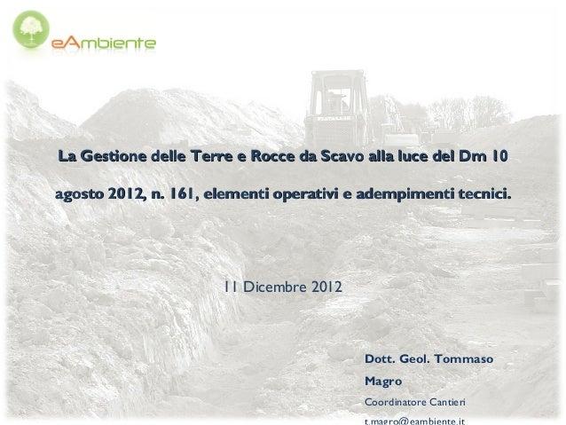 La Gestione delle Terre e Rocce da Scavo alla luce del Dm 10agosto 2012, n. 161, elementi operativi e adempimenti tecnici....