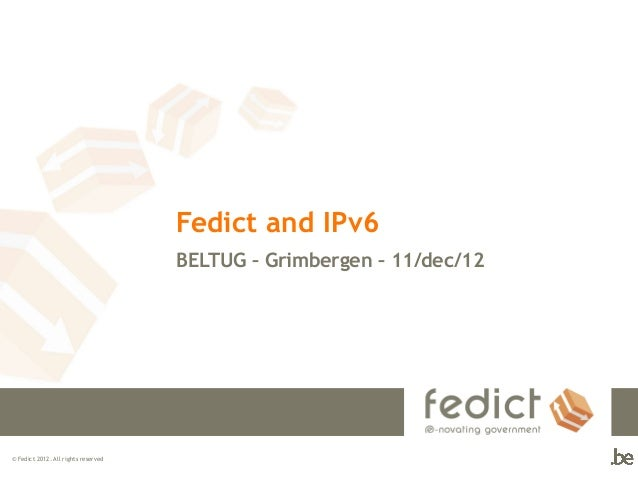 Fedict and IPv6                                     BELTUG – Grimbergen – 11/dec/12© Fedict 2012. All rights reserved
