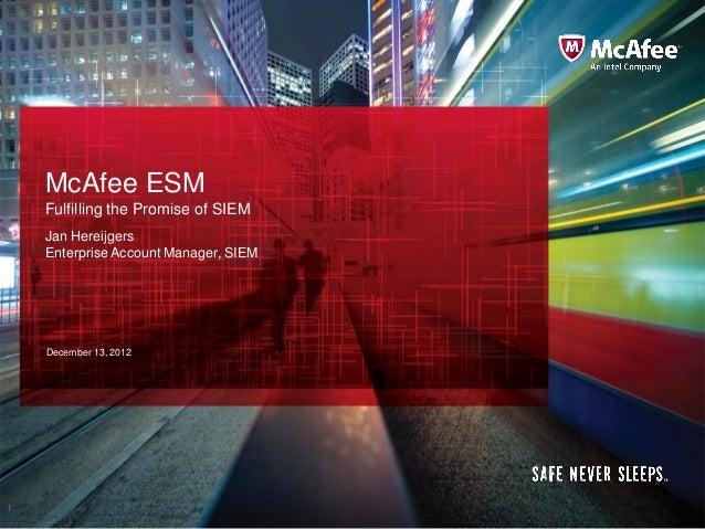 McAfee ESM    Fulfilling the Promise of SIEM    Jan Hereijgers    Enterprise Account Manager, SIEM    December 13, 20121  ...