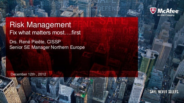 Risk ManagementFix what matters most….firstDrs. René Pieëte, CISSPSenior SE Manager Northern EuropeDecember 12th , 2012