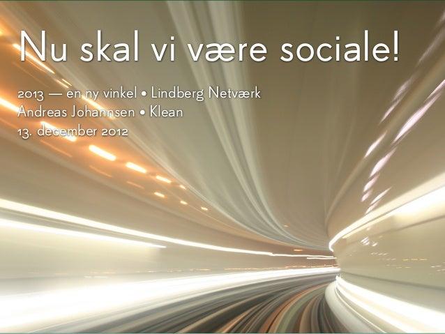 Nu skal vi være sociale!2013 — en ny vinkel • Lindberg NetværkAndreas Johannsen • Klean13. december 2012